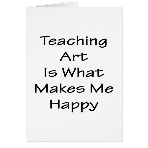 El arte de enseñanza es qué me hace feliz tarjetón