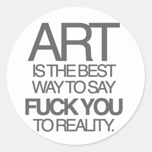 "El arte es la mejor manera de decir ""cogida usted"" pegatina redonda"