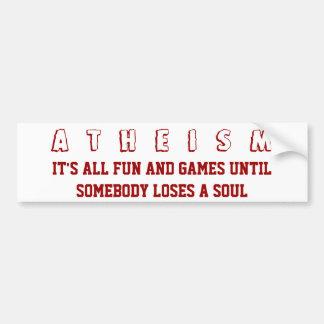 El ATEÍSMO - es toda la diversión y juegos hasta a Pegatina De Parachoque