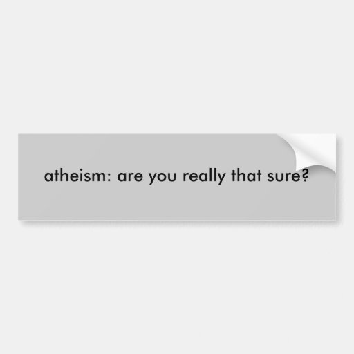 el ateísmo: ¿está usted realmente ese seguro? etiqueta de parachoque