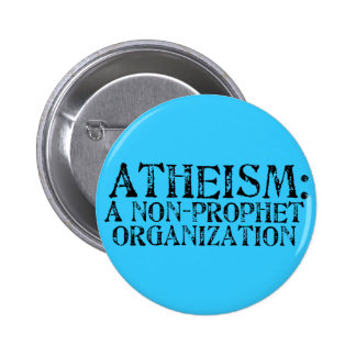 El ateísmo: Una organización del No-Profeta Pin Redondo 5 Cm