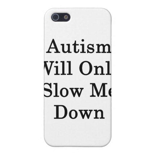 El autismo me reducirá solamente iPhone 5 carcasa
