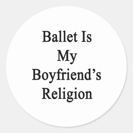 El ballet es la religión de mi novio pegatinas redondas