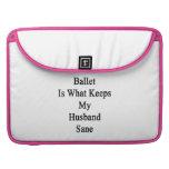 El ballet es qué mantiene a mi marido sano funda para macbook pro