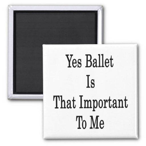 El ballet es sí ése importante para mí imanes para frigoríficos