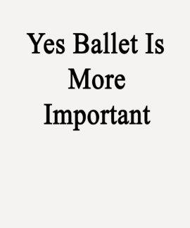 El ballet es sí más importante camiseta