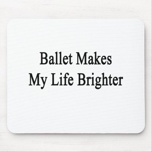 El ballet hace mi vida más brillante alfombrilla de raton
