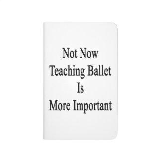 El ballet no ahora de enseñanza es más importante cuadernos