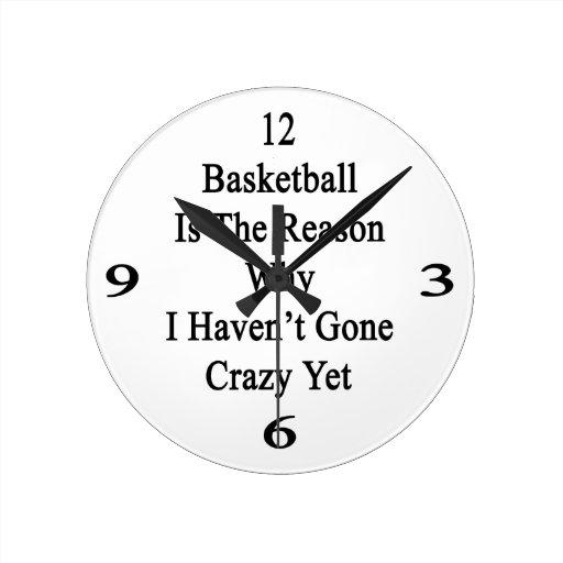 El baloncesto es la razón por la que no he ido loc relojes de pared