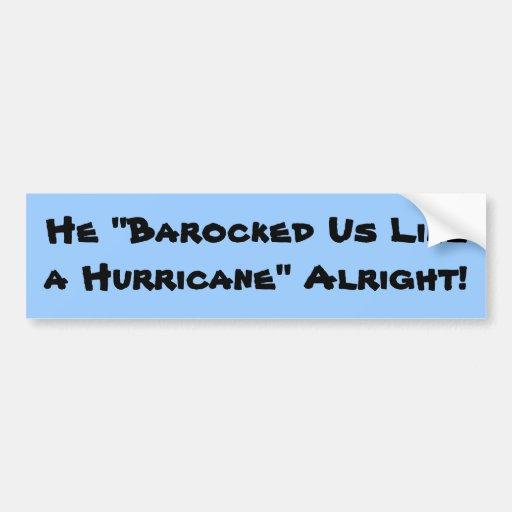 "¡Él ""Barocked nosotros como un huracán"" bien! Pegatina De Parachoque"