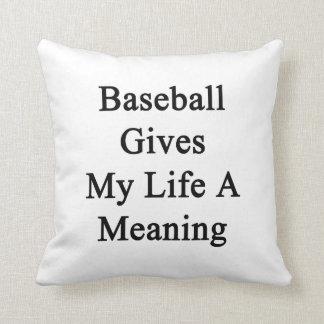 El béisbol da a mi vida un significado cojines