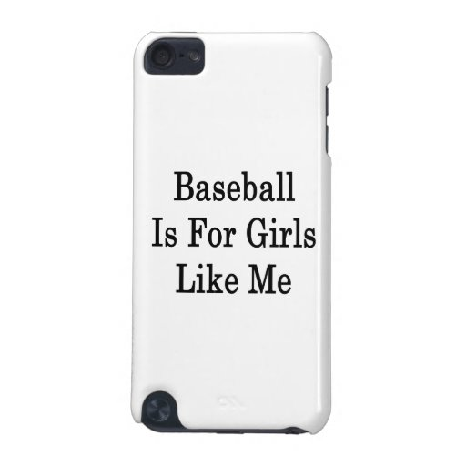 El béisbol está para los chicas como mí funda para iPod touch 5G