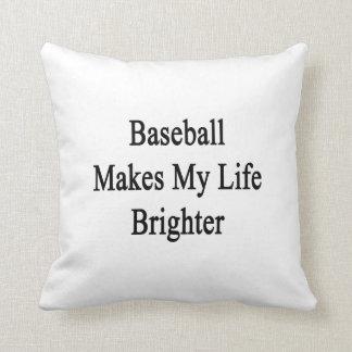 El béisbol hace mi vida más brillante cojines