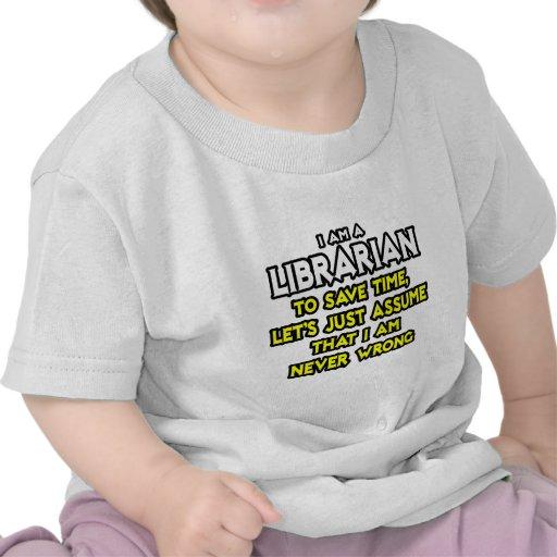 El bibliotecario… asume que nunca soy incorrecto camiseta