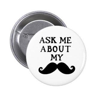 El botón del bigote me pregunta acerca de mi Stach Pin Redondo De 2 Pulgadas