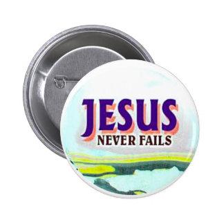 el botón Jesús nunca falla Pin Redondo De 2 Pulgadas