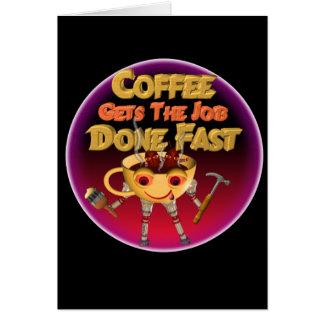 El café consigue el trabajo hecho rápidamente tarjeta de felicitación
