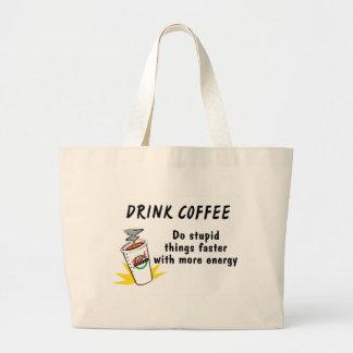 El café de la bebida hace cosas estúpidas más rápi bolsa de tela grande