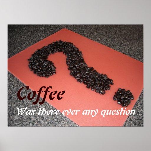 El café estaba allí nunca cualquier pregunta posters