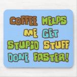 El café hace que hace la materia estúpida más rápi alfombrilla de raton