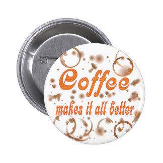 El café lo hace todo mejor pin redondo 5 cm