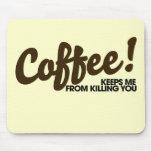 El café me guarda de matarle alfombrillas de raton