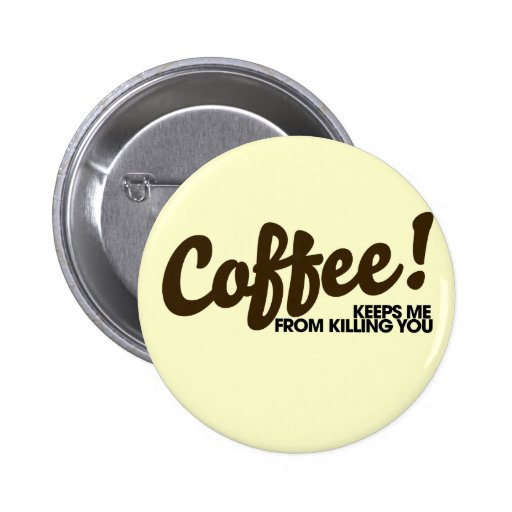 El café me guarda de matarle pin