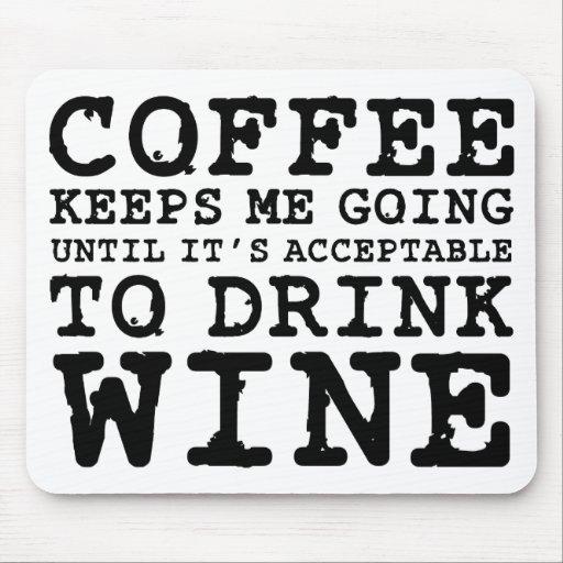El café me guarda el ir hasta el vino alfombrilla de ratón