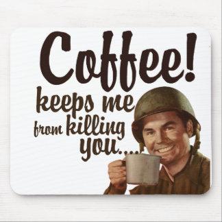 El café me guarda forma el matar de usted alfombrilla de raton