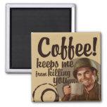 El café me guarda para matarle imanes para frigoríficos