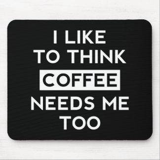 El café necesita Me Too Mouse Pad