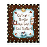 ¡El cafeína es el pegamento que lo guarda todo jun Postales