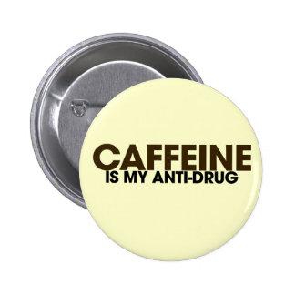 El cafeína es mi antinarcótico pin redondo de 2 pulgadas