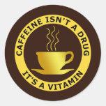 El CAFEÍNA NO ES UNA DROGA, ÉL es UNA VITAMINA Pegatina Redonda