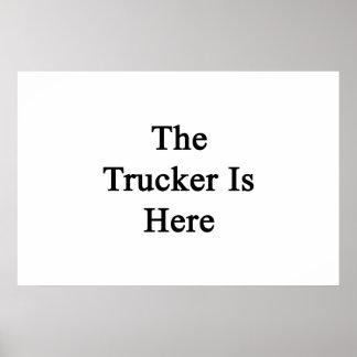 El camionero está aquí impresiones