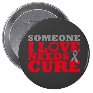 El cáncer de cerebro alguien amor de I necesita un Pin Redondo De 4 Pulgadas