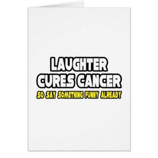 El cáncer de las curaciones de la risa… dice algo  tarjeta de felicitación