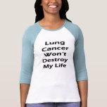 El cáncer de pulmón no destruirá mi vida camisetas