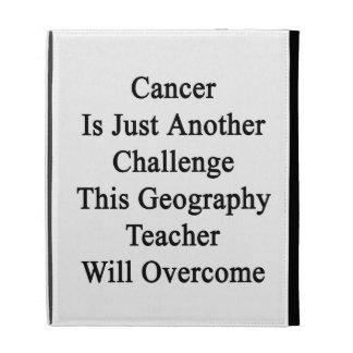 El cáncer es apenas otro desafío esta geografía Te
