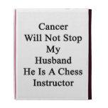 El cáncer no parará a mi marido que él es un ajedr