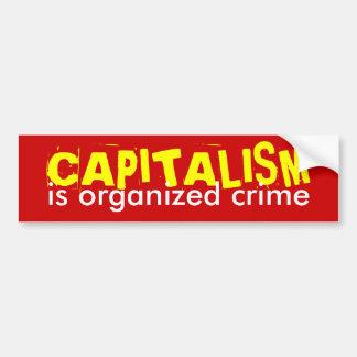 El CAPITALISMO es crimen organizado Pegatina Para Auto