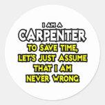 El carpintero… asume que nunca soy incorrecto etiquetas redondas