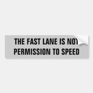 El carril rápido no es permiso para apresurar pegatina para auto