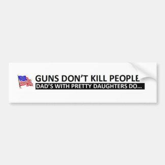 El chica del papá: Los armas no matan a gente Pegatina Para Auto