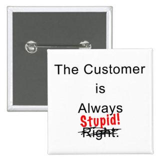 El cliente es siempre Pin estúpido del botón