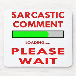 El comentario sarcástico que carga por favor esper tapetes de ratones