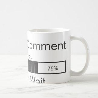 El comentario sarcástico que carga por favor esper taza básica blanca