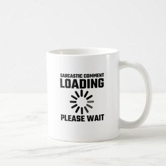 El comentario sarcástico que carga por favor taza de café