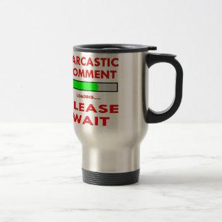 El comentario sarcástico que carga por favor taza de viaje