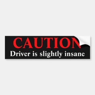 El conductor de la precaución es insano pegatina de parachoque